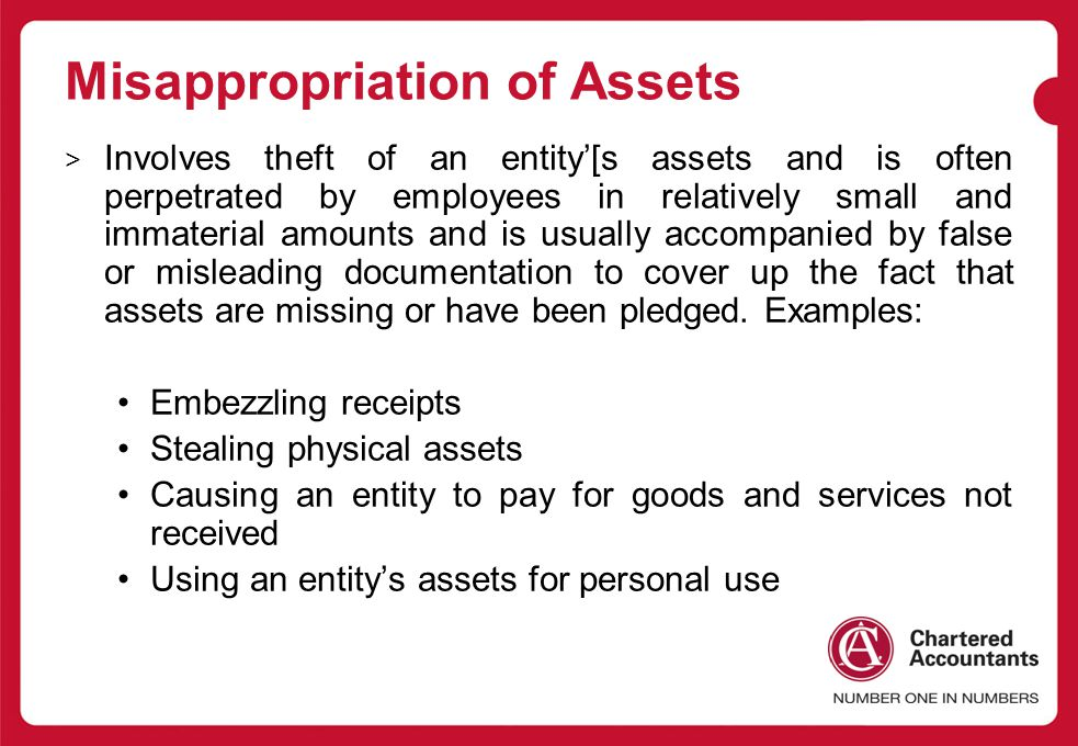 Misappropriation of Assets > Involves theft of an entity'[s assets and is often perpetrated by employees in relatively small and immaterial amounts and is usually accompanied by false or misleading documentation to cover up the fact that assets are missing or have been pledged.