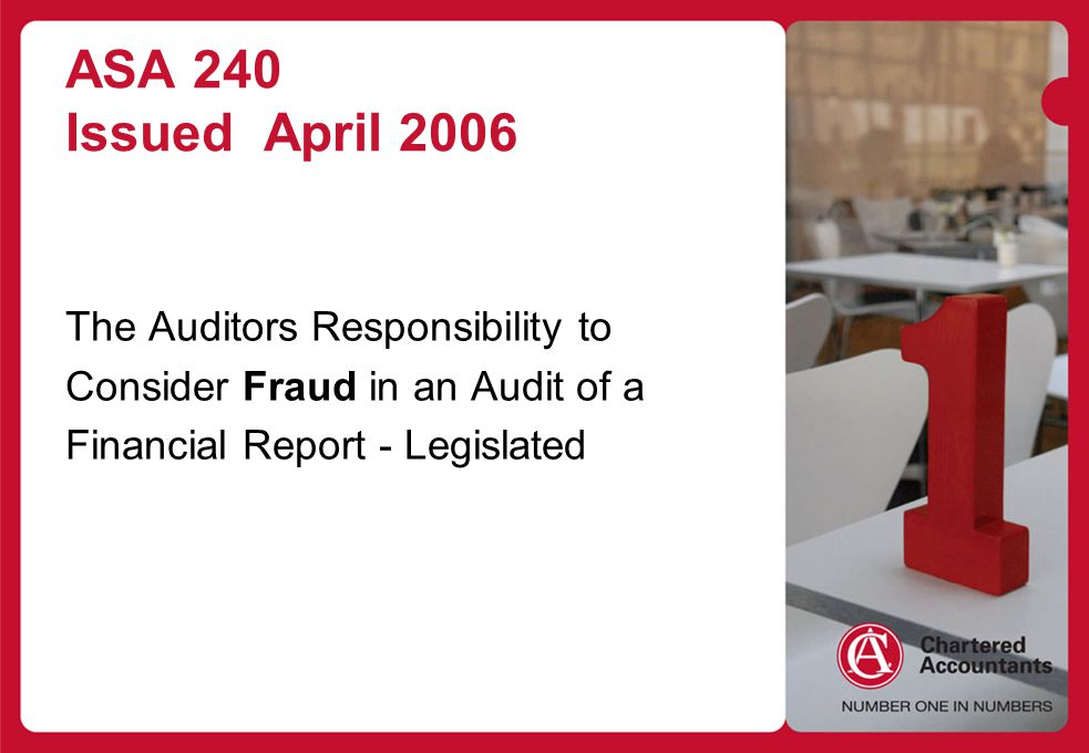 Heading Style Body copy > Bullet style ASA 240 Issued April 2006 The Auditors Responsibility to Consider Fraud in an Audit of a Financial Report - Legislated