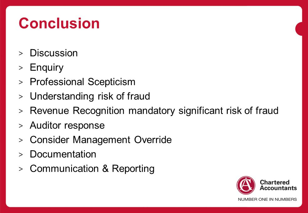 Conclusion > Discussion > Enquiry > Professional Scepticism > Understanding risk of fraud > Revenue Recognition mandatory significant risk of fraud > Auditor response > Consider Management Override > Documentation > Communication & Reporting