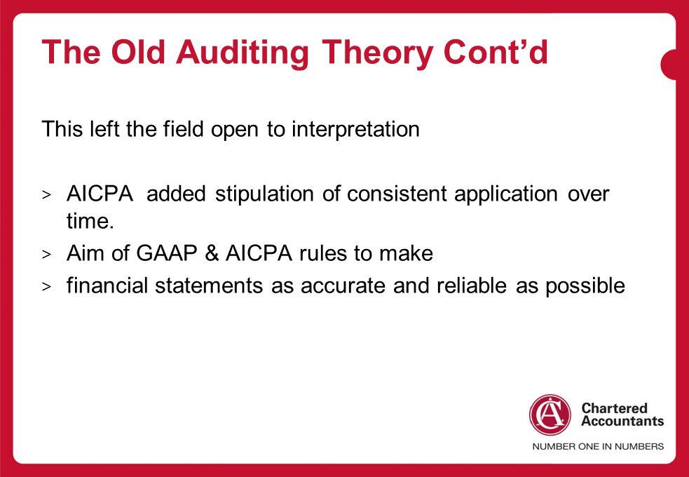 The Old Auditing Theory Cont'd This left the field open to interpretation > AICPA added stipulation of consistent application over time.