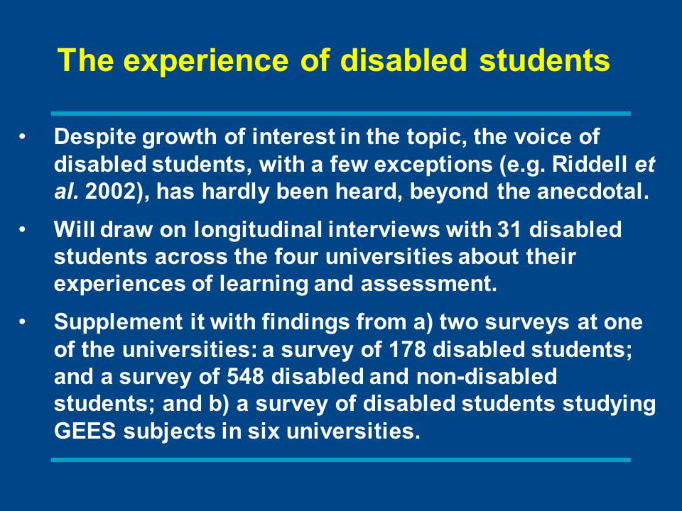 The experience of disabled students Despite growth of interest in the topic, the voice of disabled students, with a few exceptions (e.g.