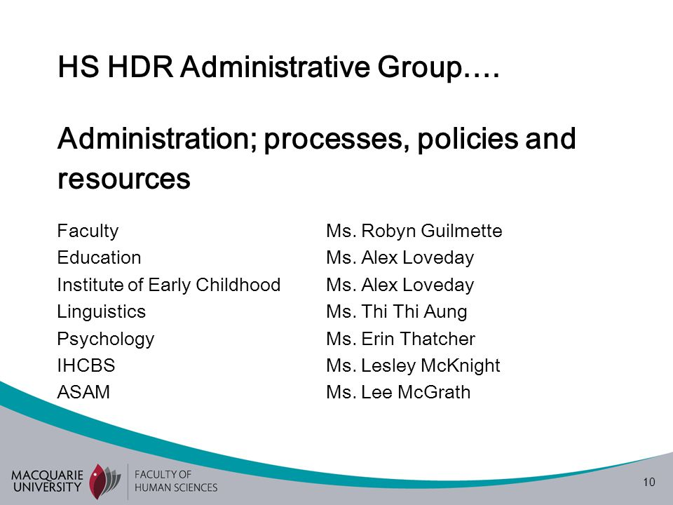 10 HS HDR Administrative Group…. Administration; processes, policies and resources Faculty Ms.