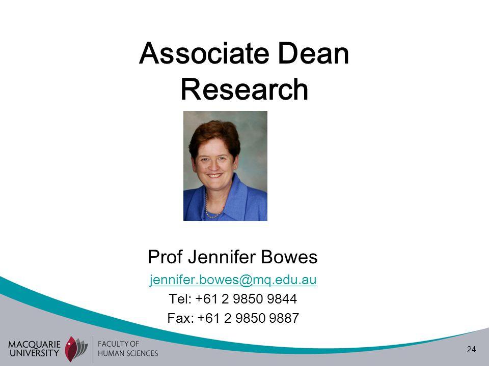 24 Associate Dean Research Prof Jennifer Bowes jennifer.bowes@mq.edu.au Tel: +61 2 9850 9844 Fax: +61 2 9850 9887