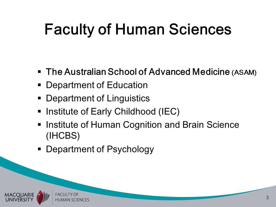 3  The Australian School of Advanced Medicine (ASAM)  Department of Education  Department of Linguistics  Institute of Early Childhood (IEC)  Institute of Human Cognition and Brain Science (IHCBS)  Department of Psychology