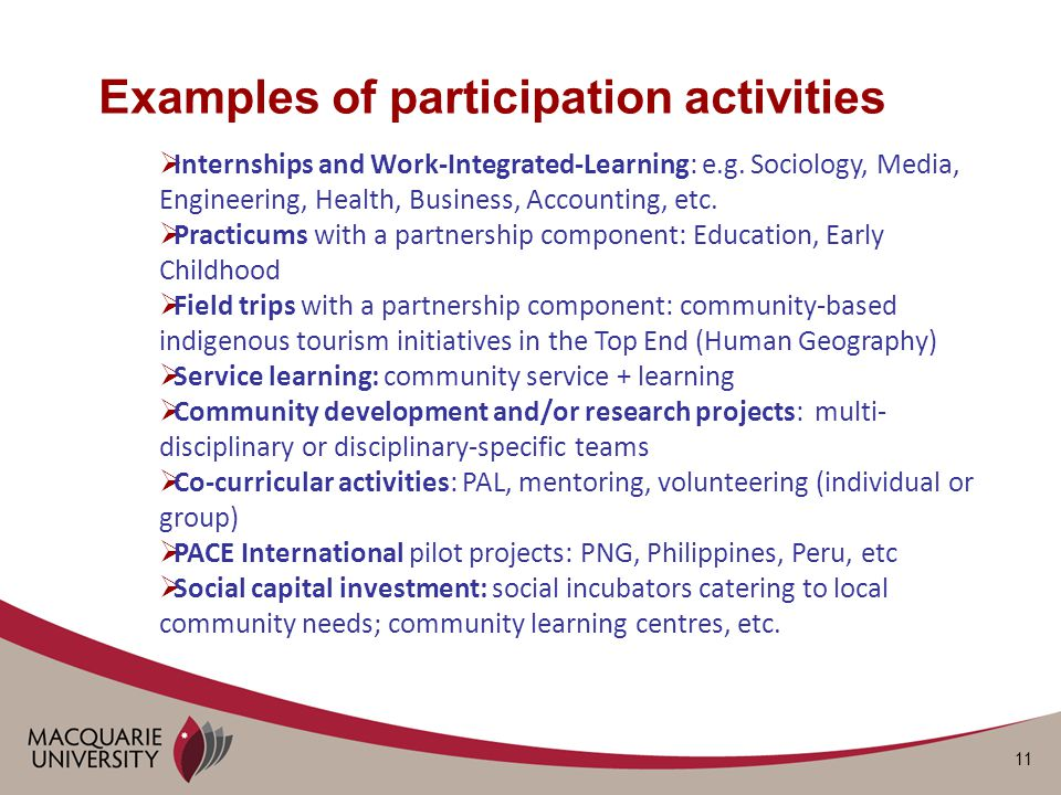 11 Examples of participation activities  Internships and Work-Integrated-Learning: e.g.