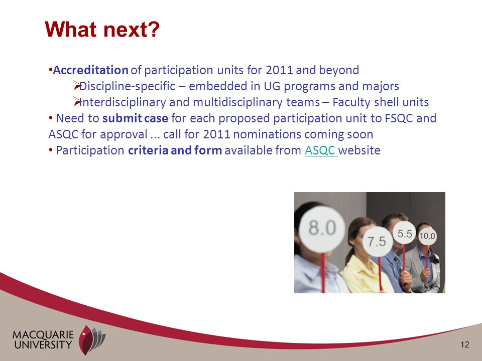 12 Accreditation of participation units for 2011 and beyond  Discipline-specific – embedded in UG programs and majors  Interdisciplinary and multidisciplinary teams – Faculty shell units Need to submit case for each proposed participation unit to FSQC and ASQC for approval...