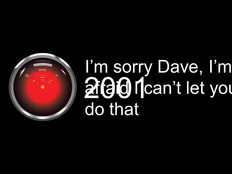 I'm sorry Dave, I'm afraid I can't let you do that 2001