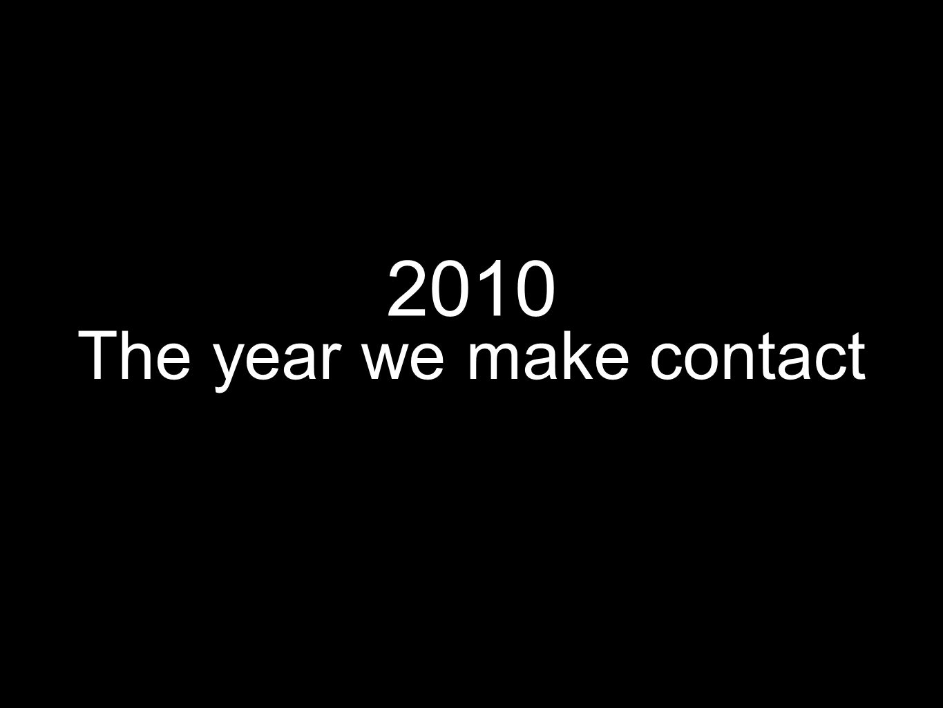 2010 The year we make contact