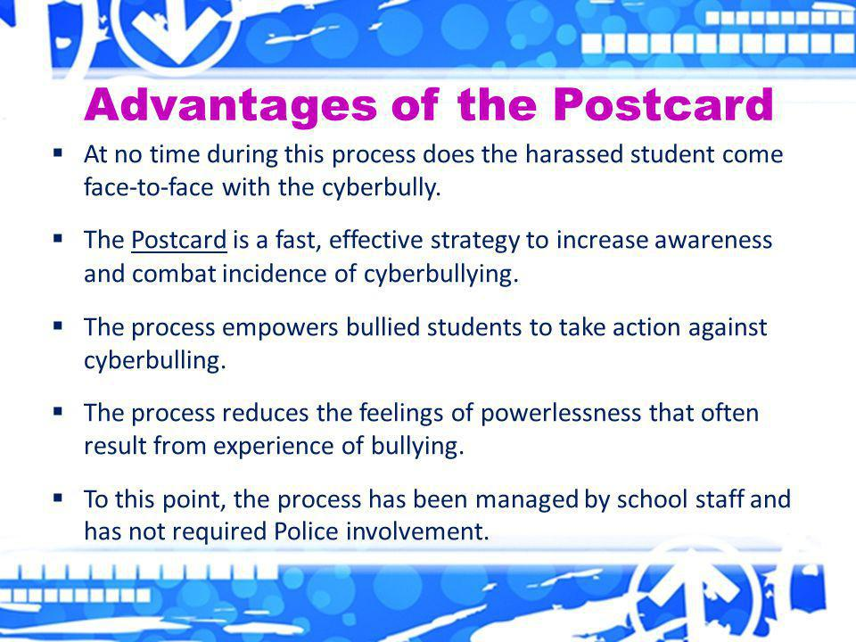 Advantages of the Postcard  At no time during this process does the harassed student come face-to-face with the cyberbully.