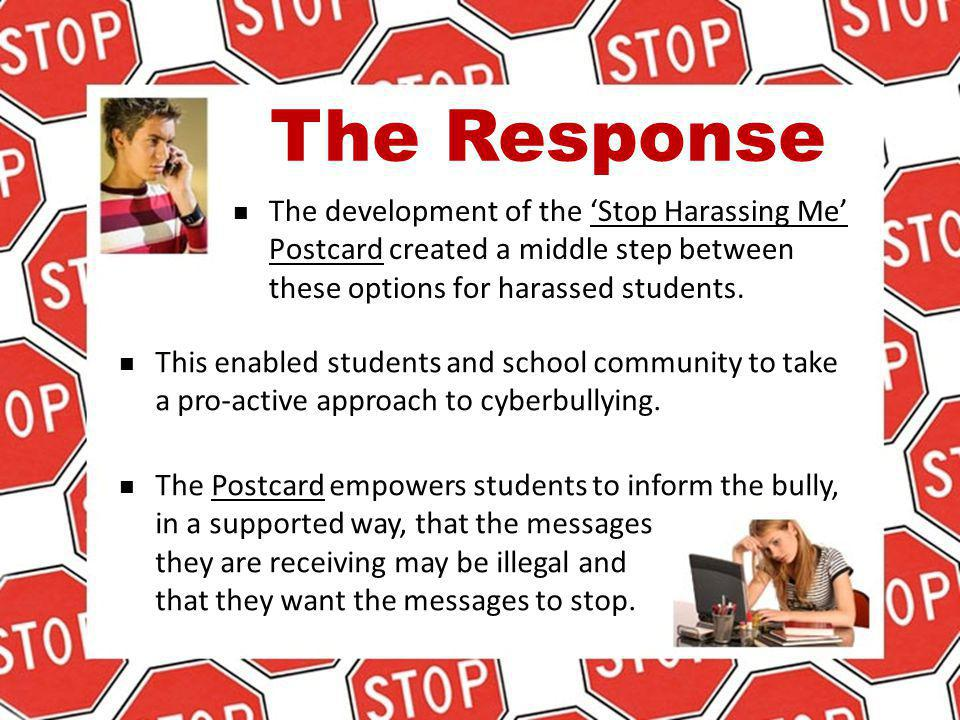 The Response The development of the 'Stop Harassing Me' Postcard created a middle step between these options for harassed students.