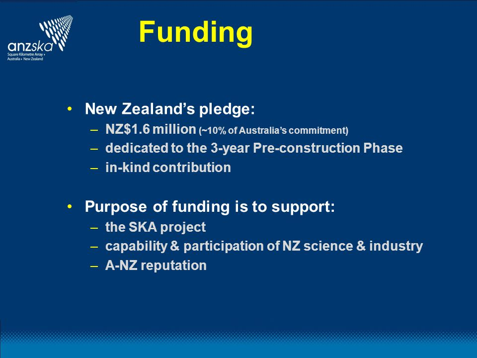 Funding New Zealand's pledge: –NZ$1.6 million (~10% of Australia's commitment) –dedicated to the 3-year Pre-construction Phase –in-kind contribution P