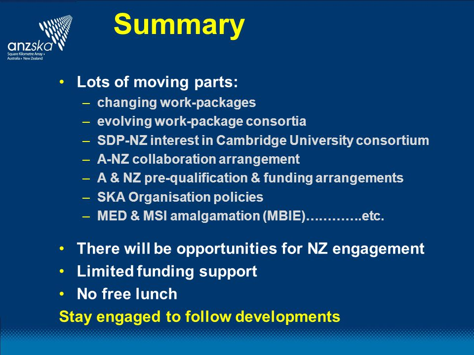 Summary Lots of moving parts: –changing work-packages –evolving work-package consortia –SDP-NZ interest in Cambridge University consortium –A-NZ colla