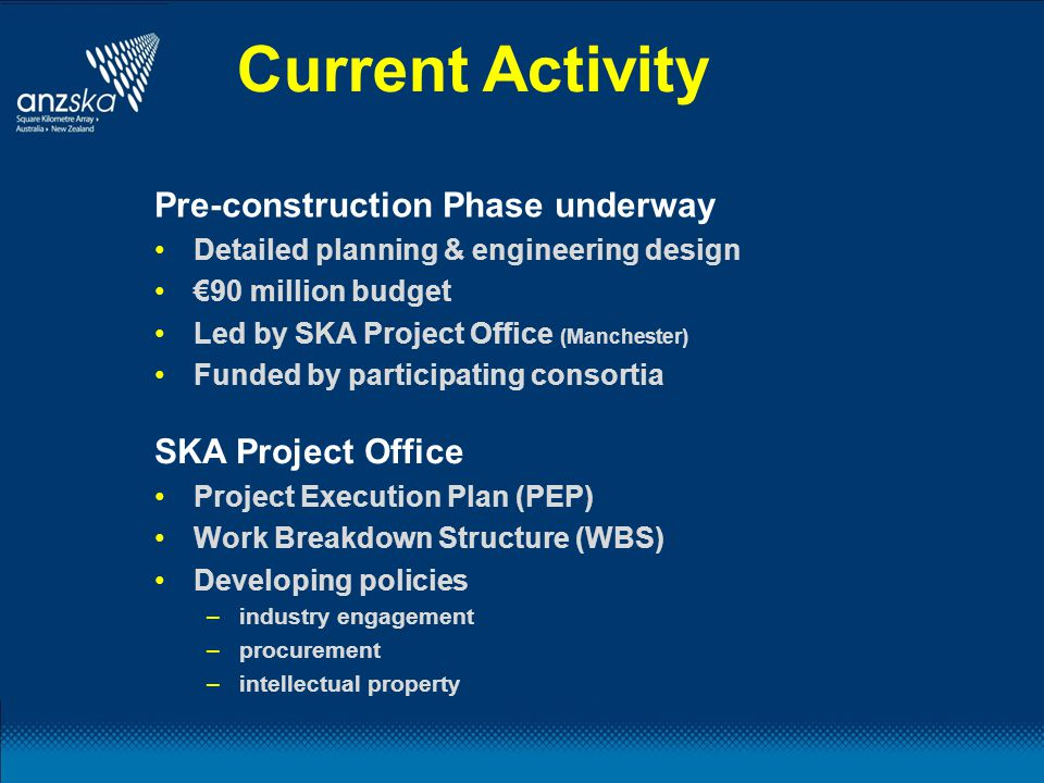 Current Activity Pre-construction Phase underway Detailed planning & engineering design €90 million budget Led by SKA Project Office (Manchester) Fund