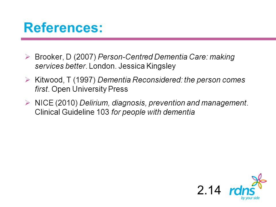References:  Brooker, D (2007) Person-Centred Dementia Care: making services better.
