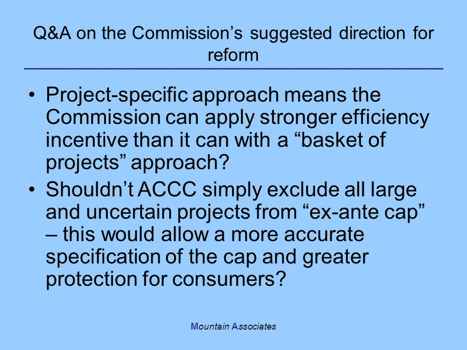 "Mountain Associates Project-specific approach means the Commission can apply stronger efficiency incentive than it can with a ""basket of projects"" app"