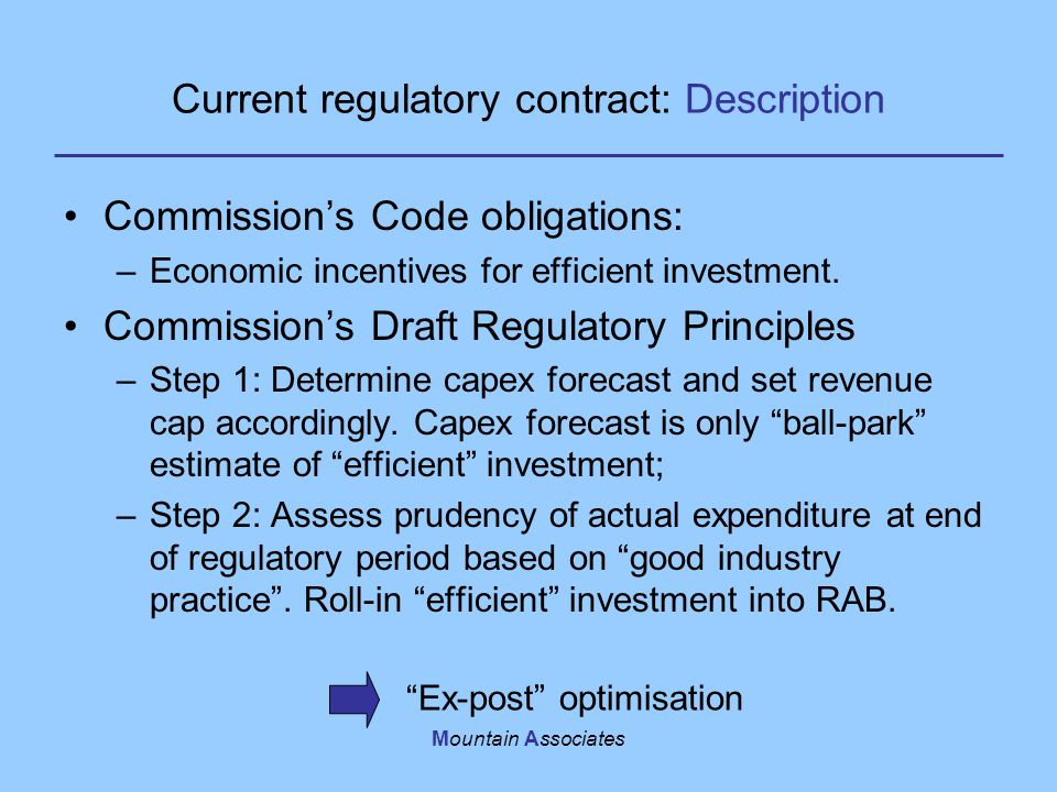 Mountain Associates Current regulatory contract: Description Commission's Code obligations: –Economic incentives for efficient investment.