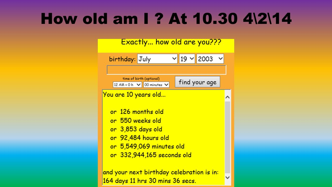 How old am I ? At 10.30 4\2\14