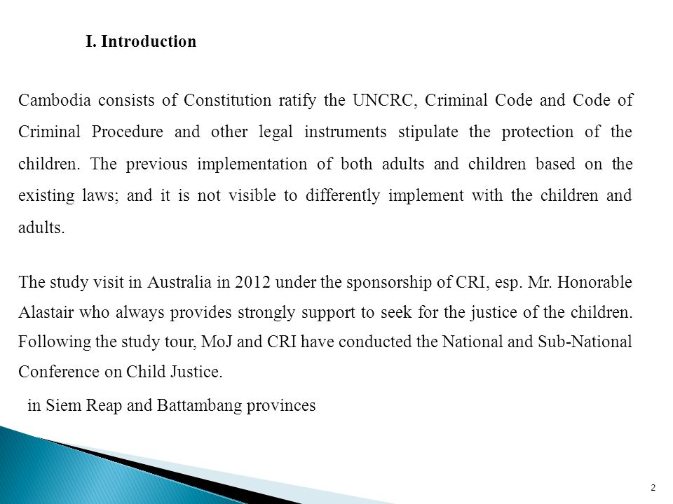 I. Introduction Cambodia consists of Constitution ratify the UNCRC, Criminal Code and Code of Criminal Procedure and other legal instruments stipulate