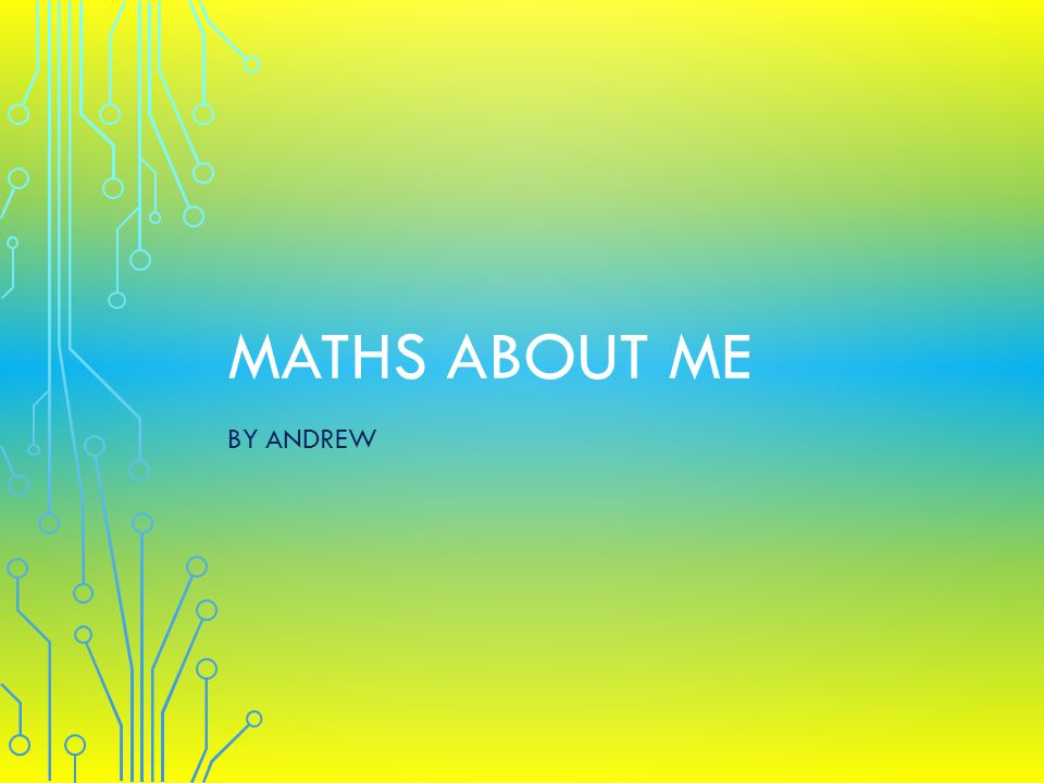 MATHS ABOUT ME BY ANDREW