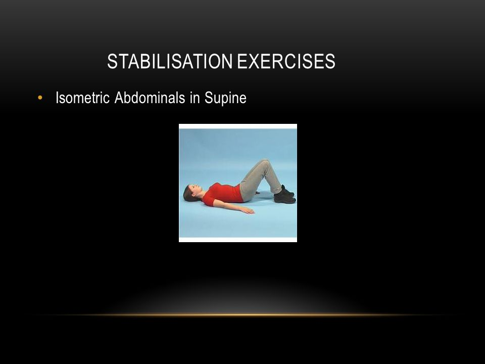 STABILISATION EXERCISES Isometric Abdominals in Supine
