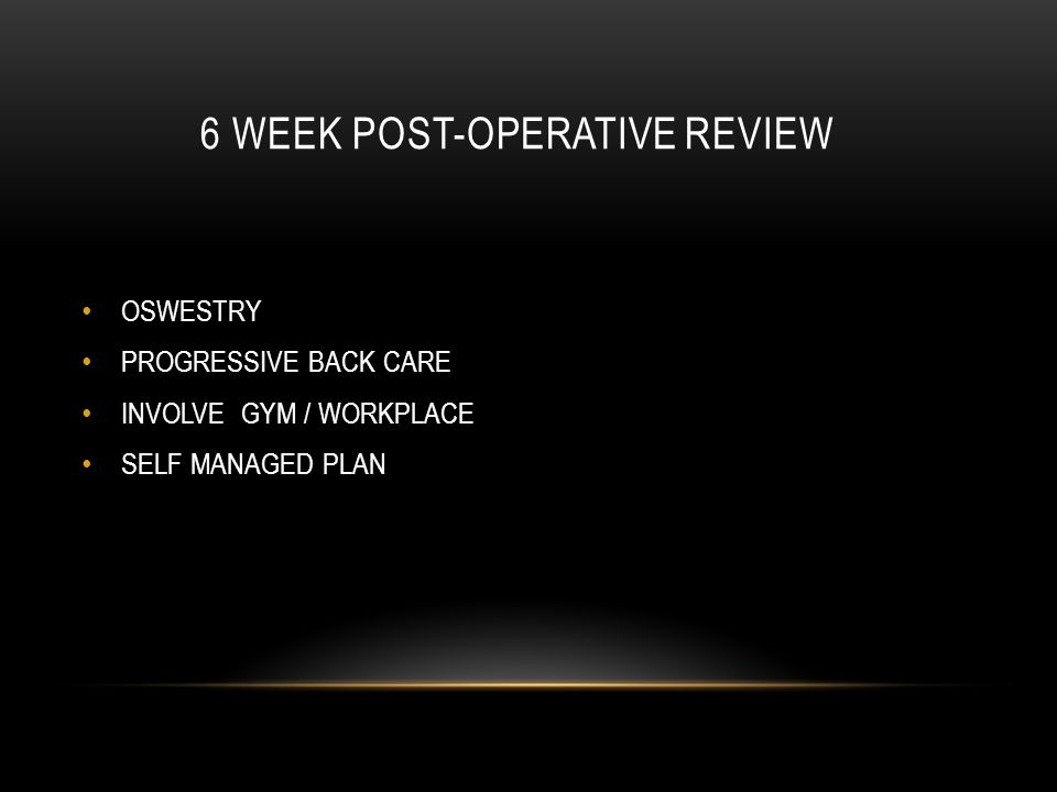 6 WEEK POST-OPERATIVE REVIEW OSWESTRY PROGRESSIVE BACK CARE INVOLVE GYM / WORKPLACE SELF MANAGED PLAN