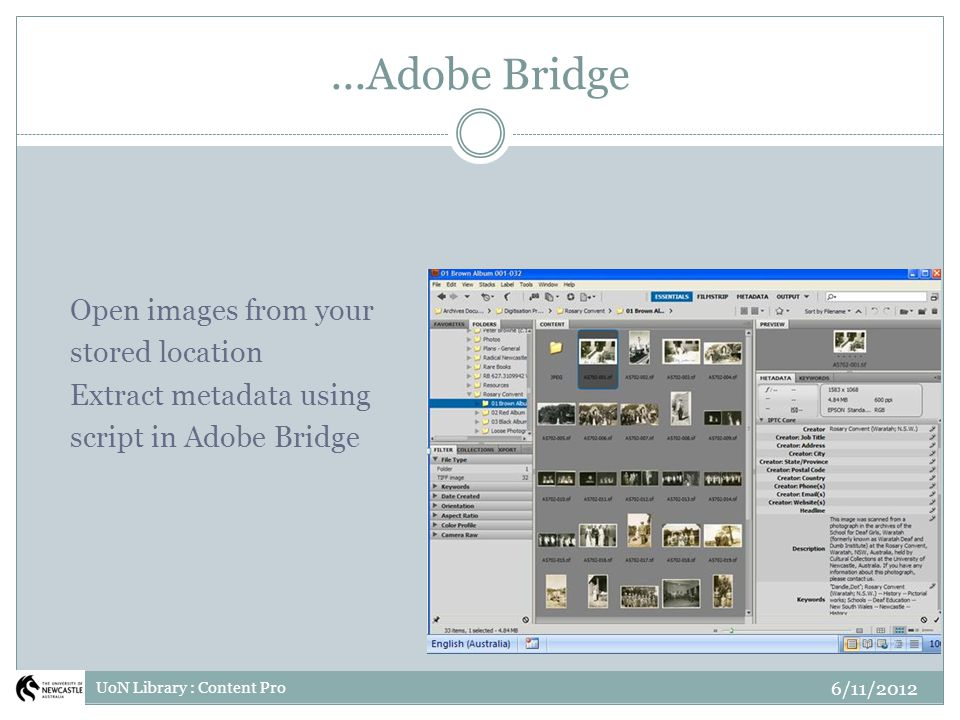 ...Adobe Bridge Open images from your stored location Extract metadata using script in Adobe Bridge 6/11/2012 UoN Library : Content Pro