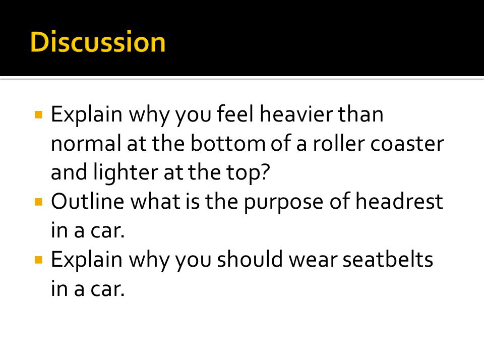  Explain why you feel heavier than normal at the bottom of a roller coaster and lighter at the top.