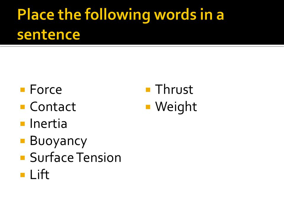  Force  Contact  Inertia  Buoyancy  Surface Tension  Lift  Thrust  Weight