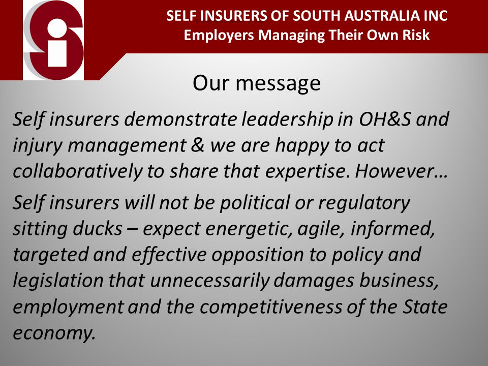 Our message Self insurers demonstrate leadership in OH&S and injury management & we are happy to act collaboratively to share that expertise.