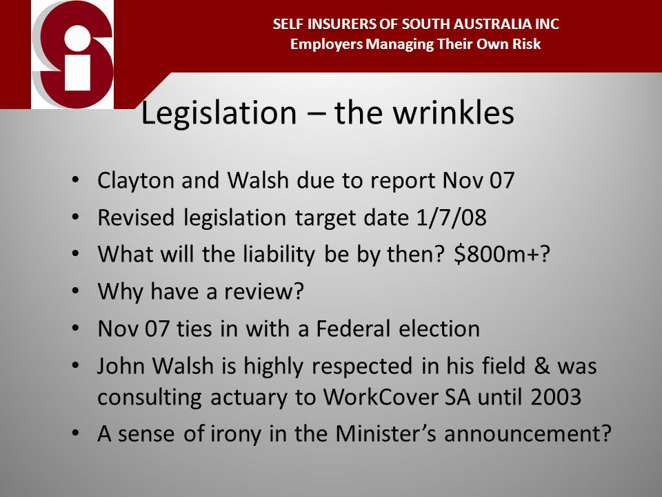 Legislation – the wrinkles Clayton and Walsh due to report Nov 07 Revised legislation target date 1/7/08 What will the liability be by then.
