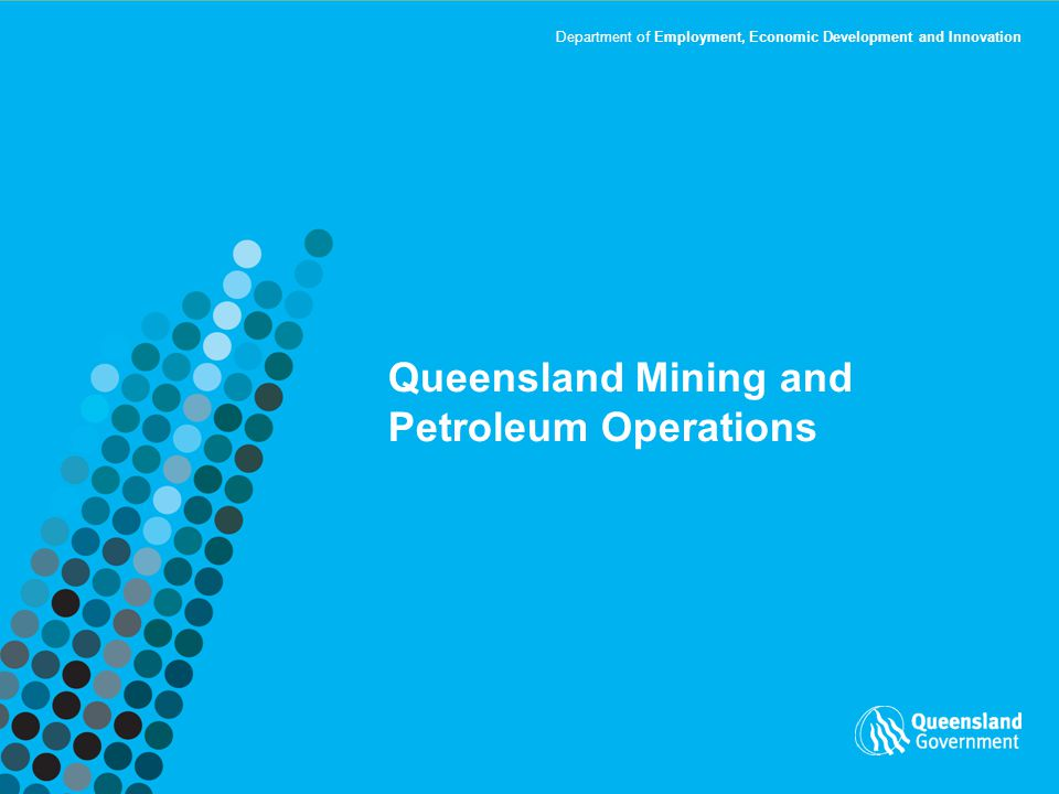 Department of Employment, Economic Development and Innovation Queensland Mining and Petroleum Operations