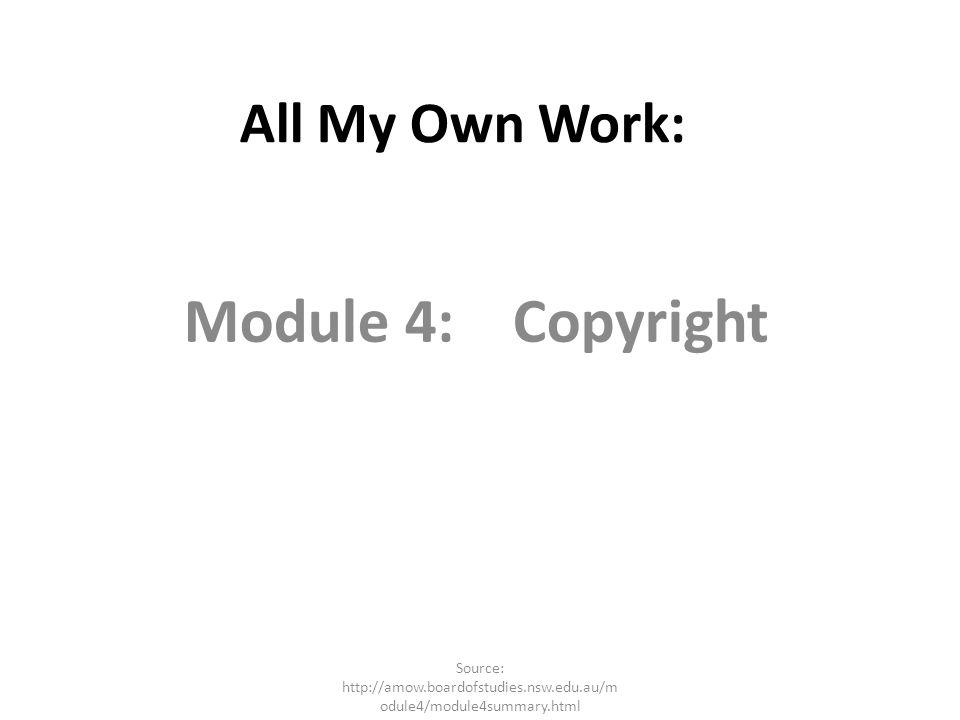 All My Own Work: Module 4: Copyright Source: http://amow.boardofstudies.nsw.edu.au/m odule4/module4summary.html