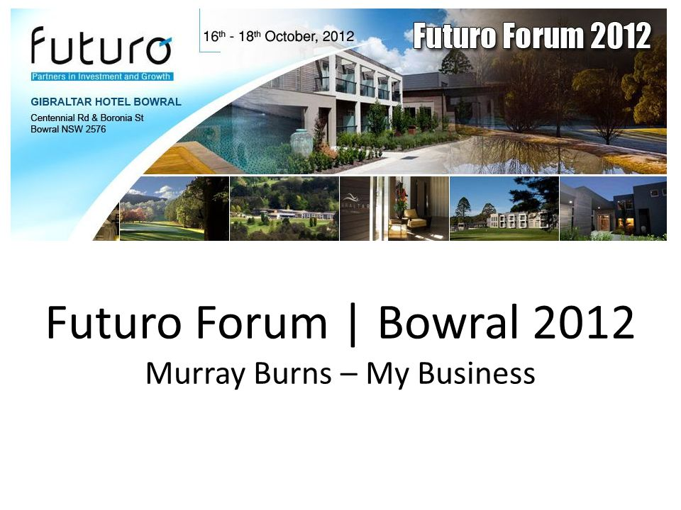 Futuro Forum | Bowral 2012 Murray Burns – My Business