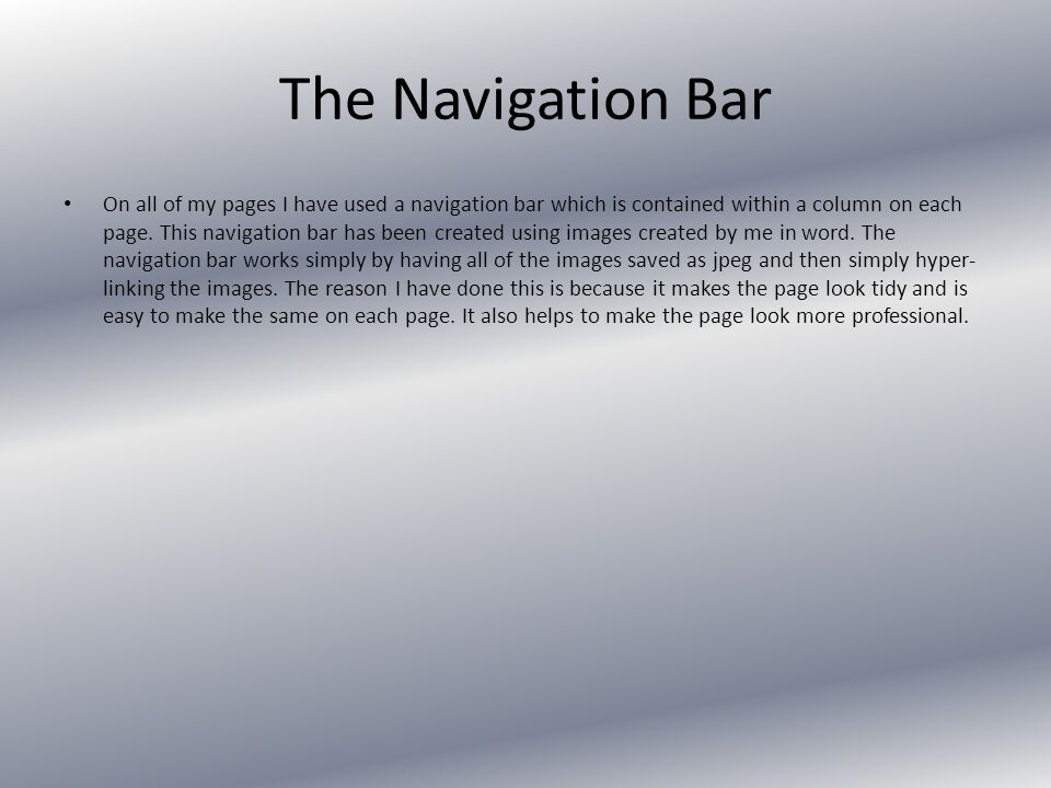 The Navigation Bar On all of my pages I have used a navigation bar which is contained within a column on each page.