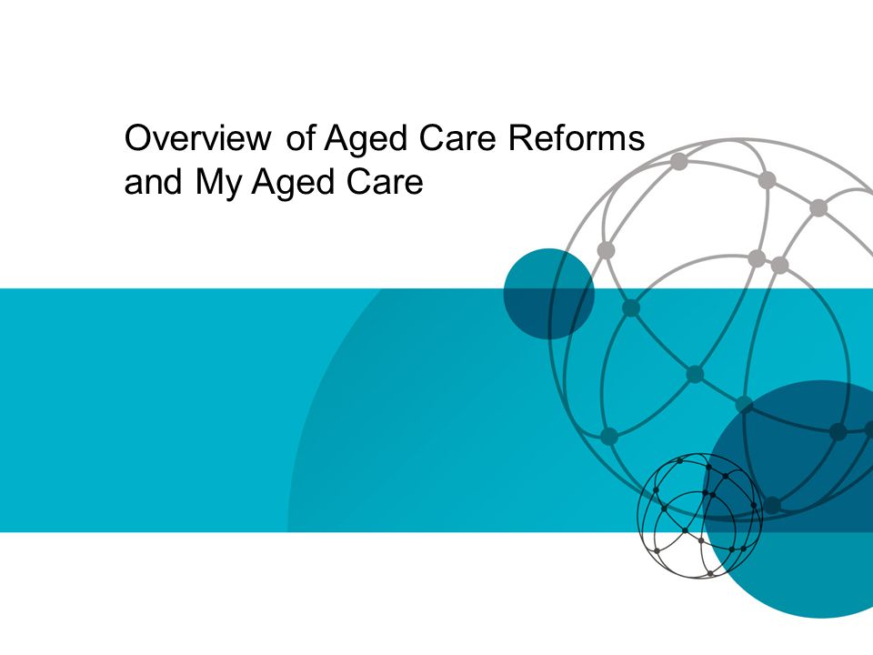 Overview of Aged Care Reforms and My Aged Care