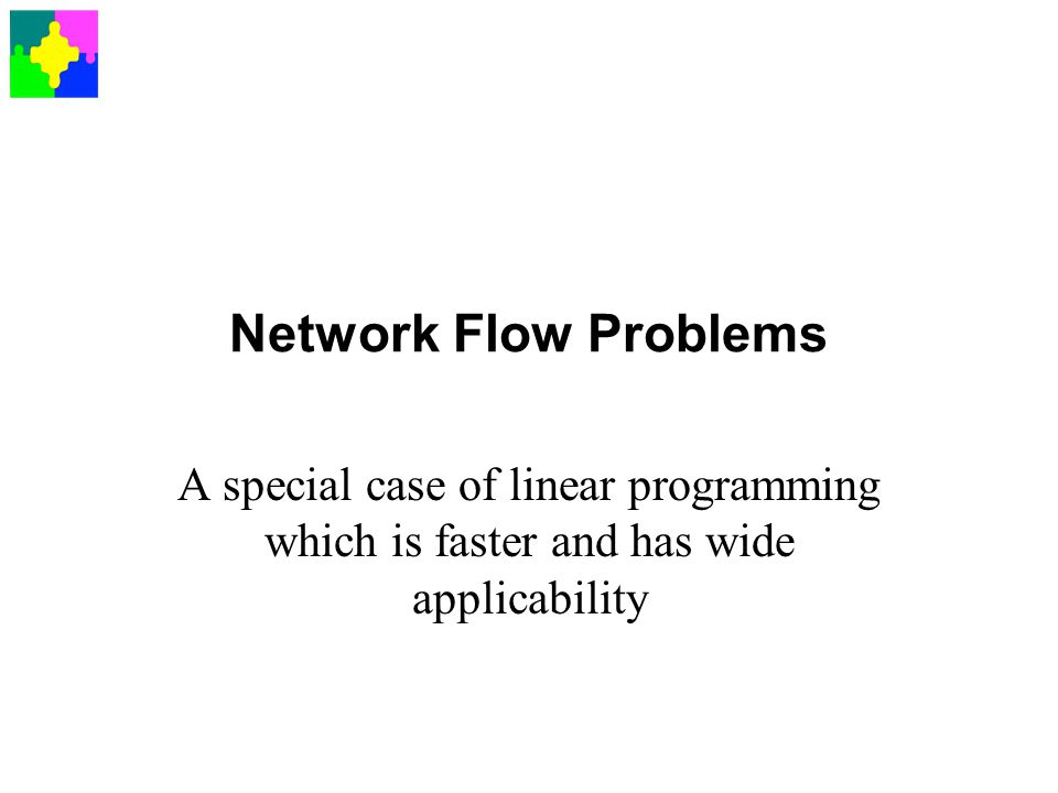 Network Flow Problems A special case of linear programming which is faster and has wide applicability