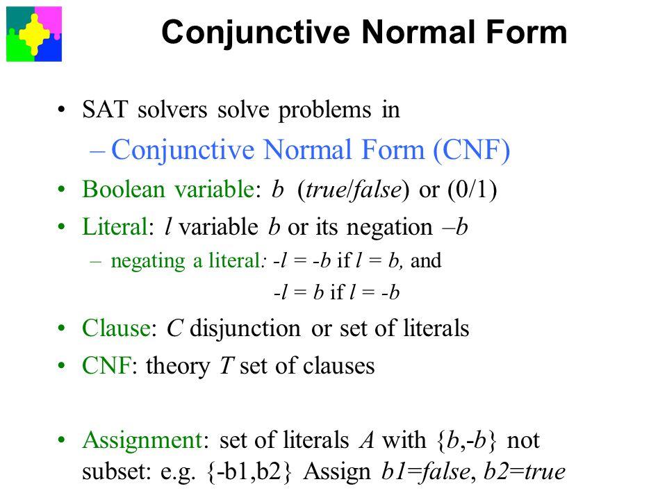Conjunctive Normal Form SAT solvers solve problems in –Conjunctive Normal Form (CNF) Boolean variable: b (true/false) or (0/1) Literal: l variable b o