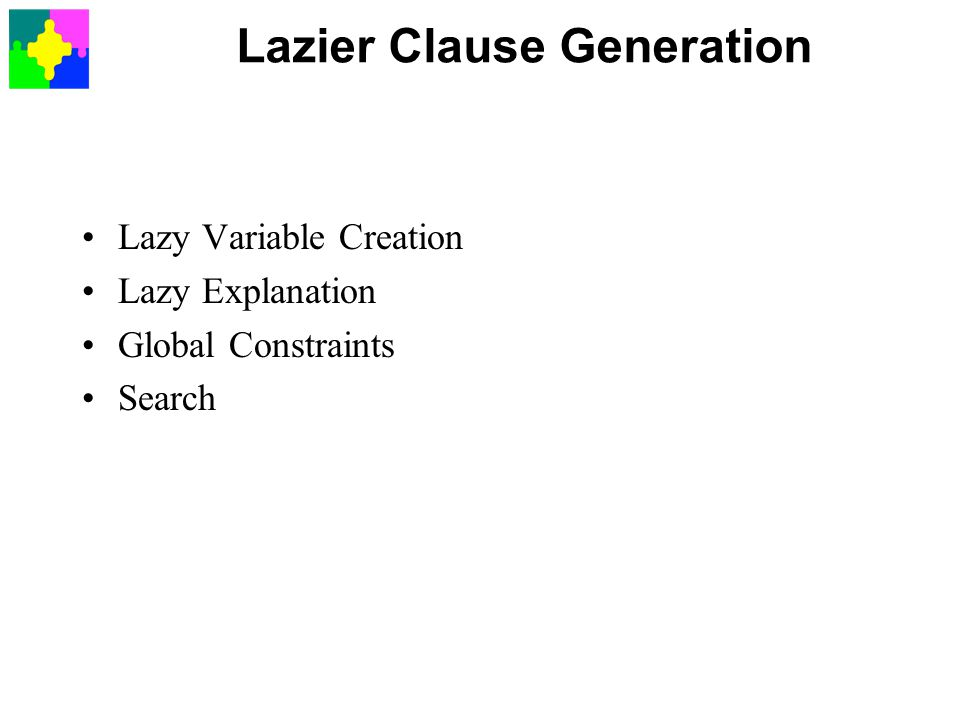 Lazier Clause Generation Lazy Variable Creation Lazy Explanation Global Constraints Search