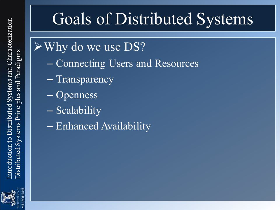 Introduction to Distributed Systems and Characterization Distributed Systems Principles and Paradigms Goals of Distributed Systems  Why do we use DS?