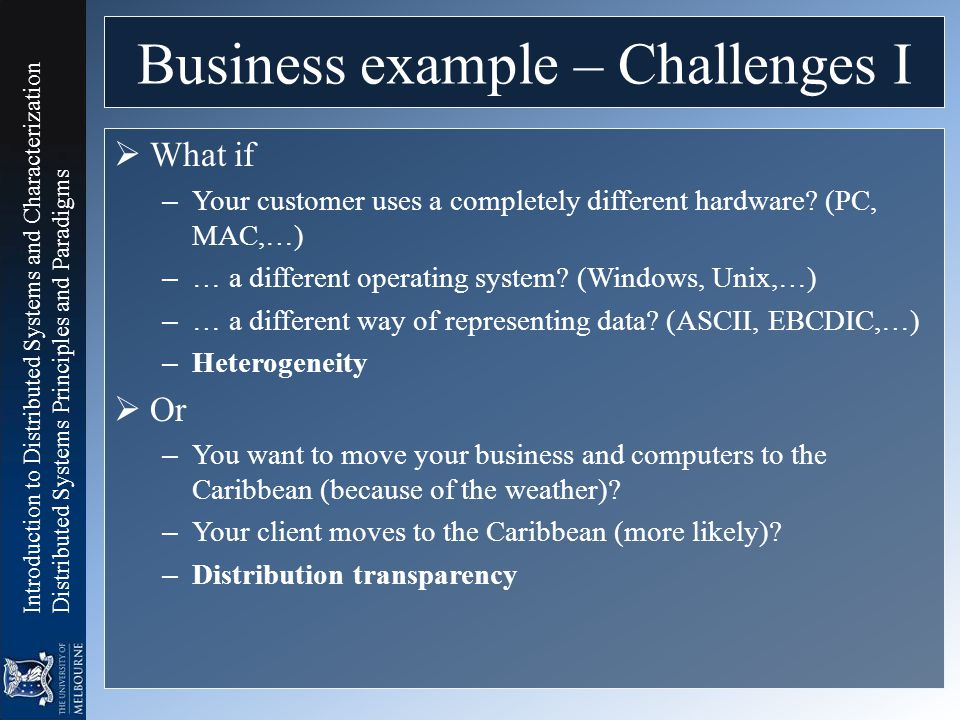 Introduction to Distributed Systems and Characterization Distributed Systems Principles and Paradigms Business example – Challenges I  What if – Your