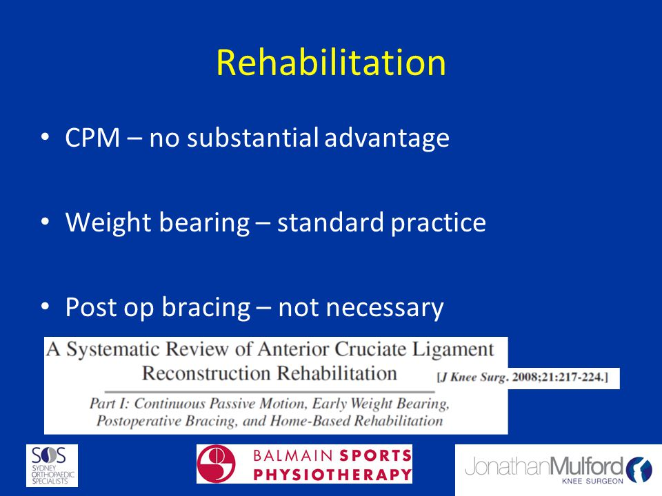 Rehabilitation CPM – no substantial advantage Weight bearing – standard practice Post op bracing – not necessary