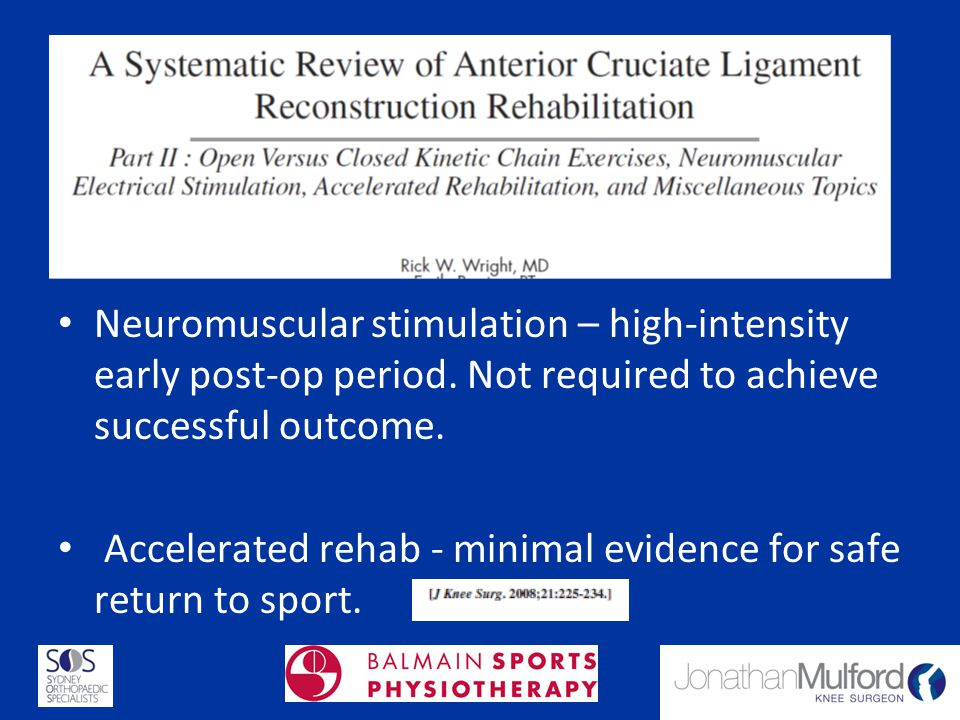 Neuromuscular stimulation – high-intensity early post-op period. Not required to achieve successful outcome. Accelerated rehab - minimal evidence for