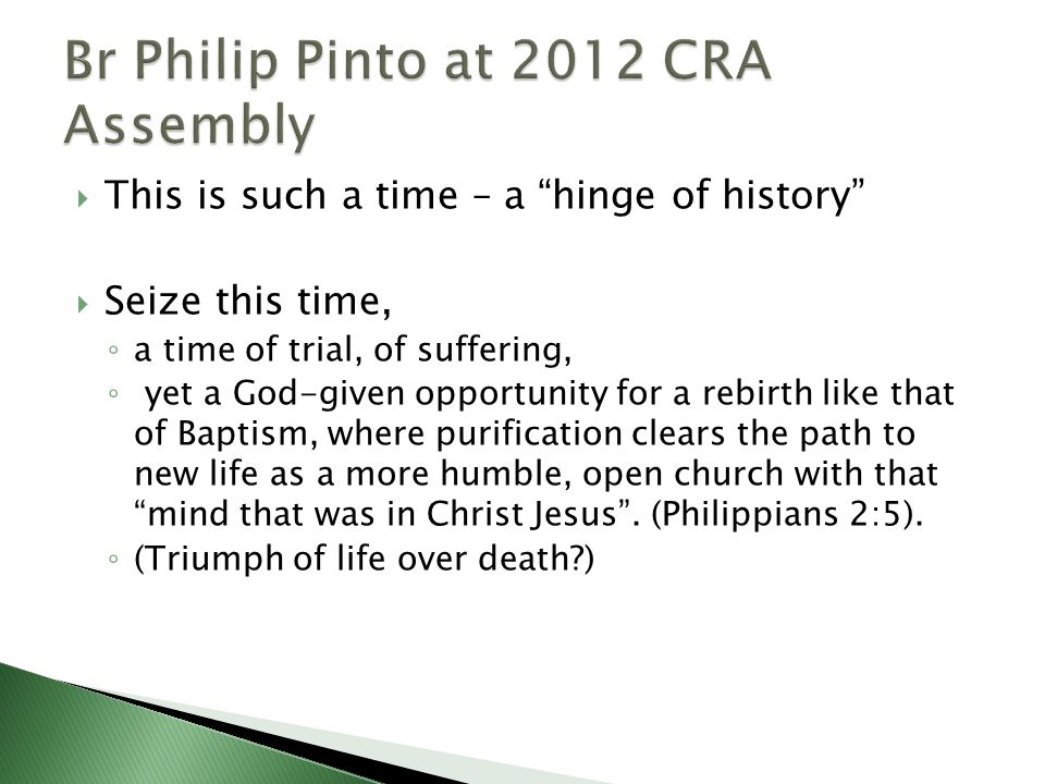  This is such a time – a hinge of history  Seize this time, ◦ a time of trial, of suffering, ◦ yet a God-given opportunity for a rebirth like that of Baptism, where purification clears the path to new life as a more humble, open church with that mind that was in Christ Jesus .