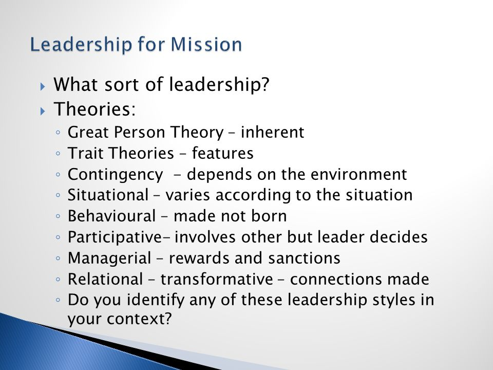 Servant leadership – leadership exercised by Jesus  where one is motivated by the needs and interest of others within the context of the gospel message – to bring one another to experience the presence and mission of God.