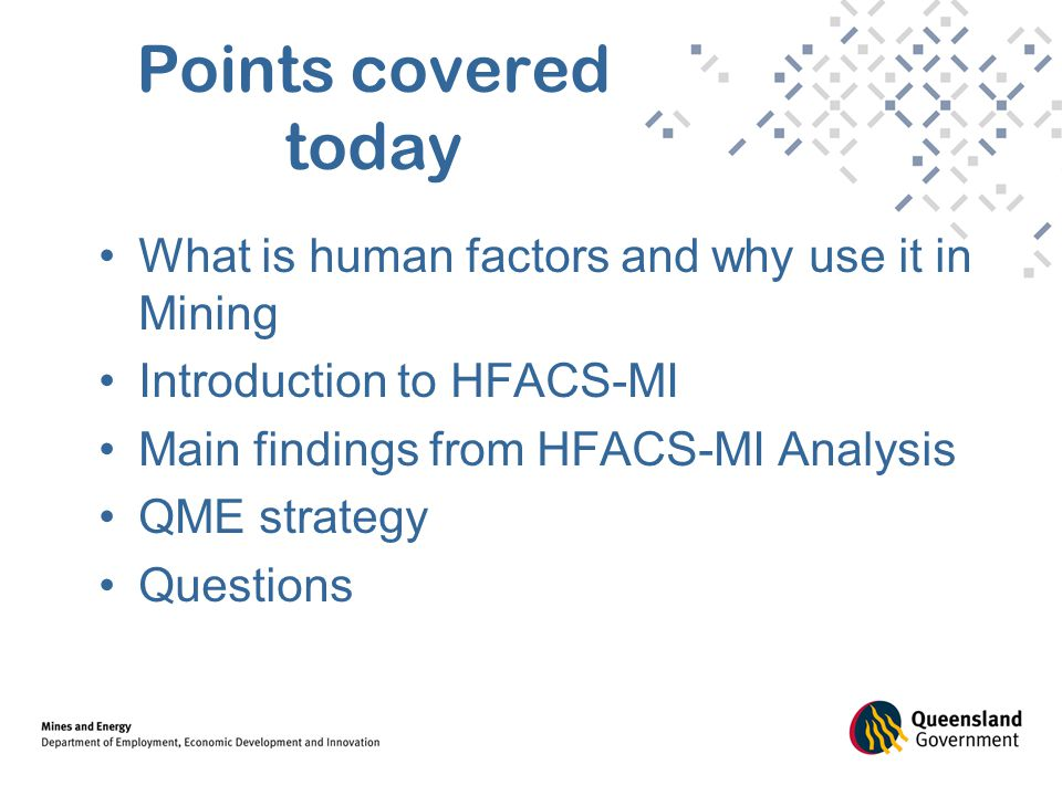 Points covered today What is human factors and why use it in Mining Introduction to HFACS-MI Main findings from HFACS-MI Analysis QME strategy Questions
