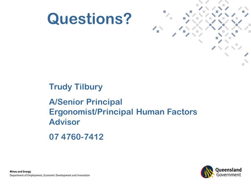 Questions Trudy Tilbury A/Senior Principal Ergonomist/Principal Human Factors Advisor 07 4760-7412