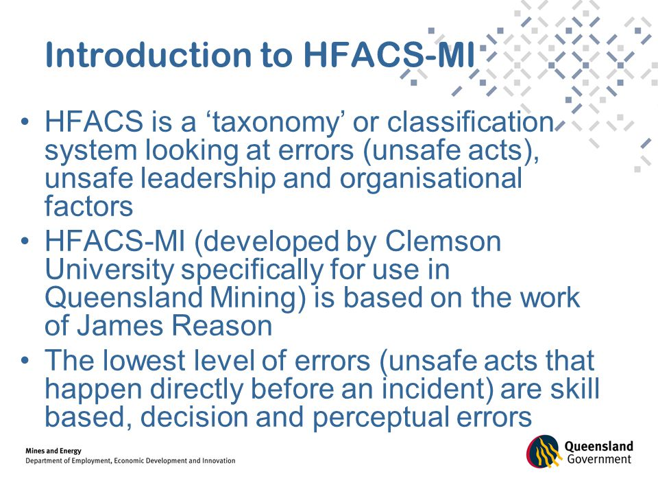 HFACS is a 'taxonomy' or classification system looking at errors (unsafe acts), unsafe leadership and organisational factors HFACS-MI (developed by Cl