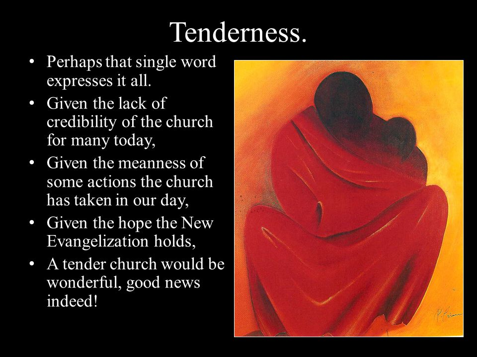 Tenderness. Perhaps that single word expresses it all.