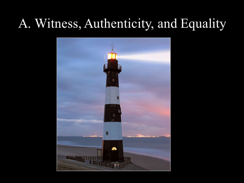 A. Witness, Authenticity, and Equality