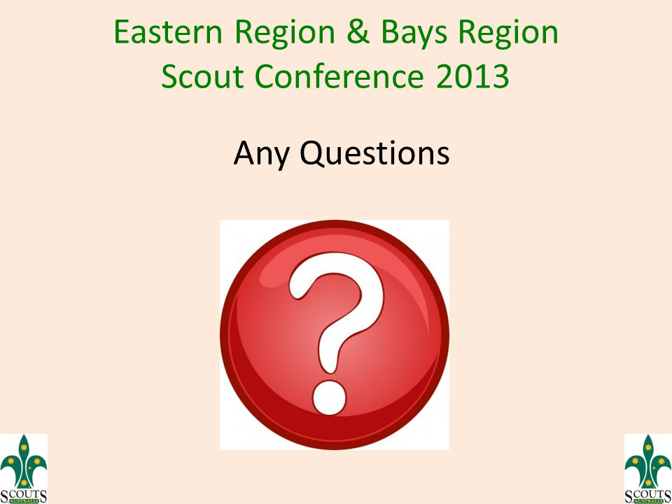 Eastern Region & Bays Region Scout Conference 2013 Any Questions
